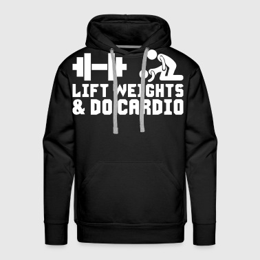 Lift Weights and Do Cardio - Men's Premium Hoodie