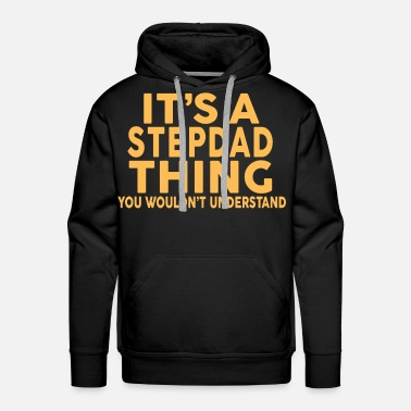 Stepdad IT'S A STEPDAD THING... - Men's Premium Hoodie