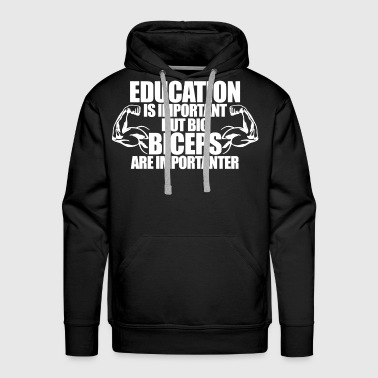 Education Is Important But Big Biceps Are Importa - Men's Premium Hoodie
