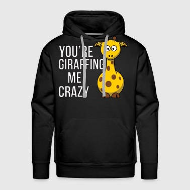 You're Giraffing me Crazy - Men's Premium Hoodie