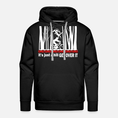 Over The Hill It's Just A Hill Get Over It Cycle - Men's Premium Hoodie