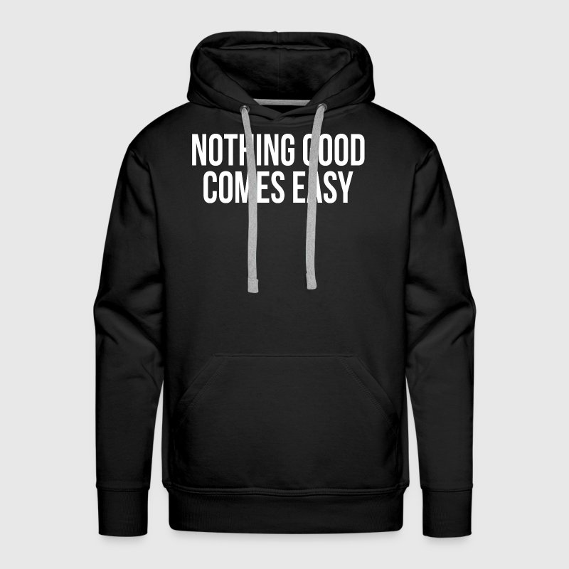 Nothing Good Comes Easy Quote Inspiration - Men's Premium Hoodie