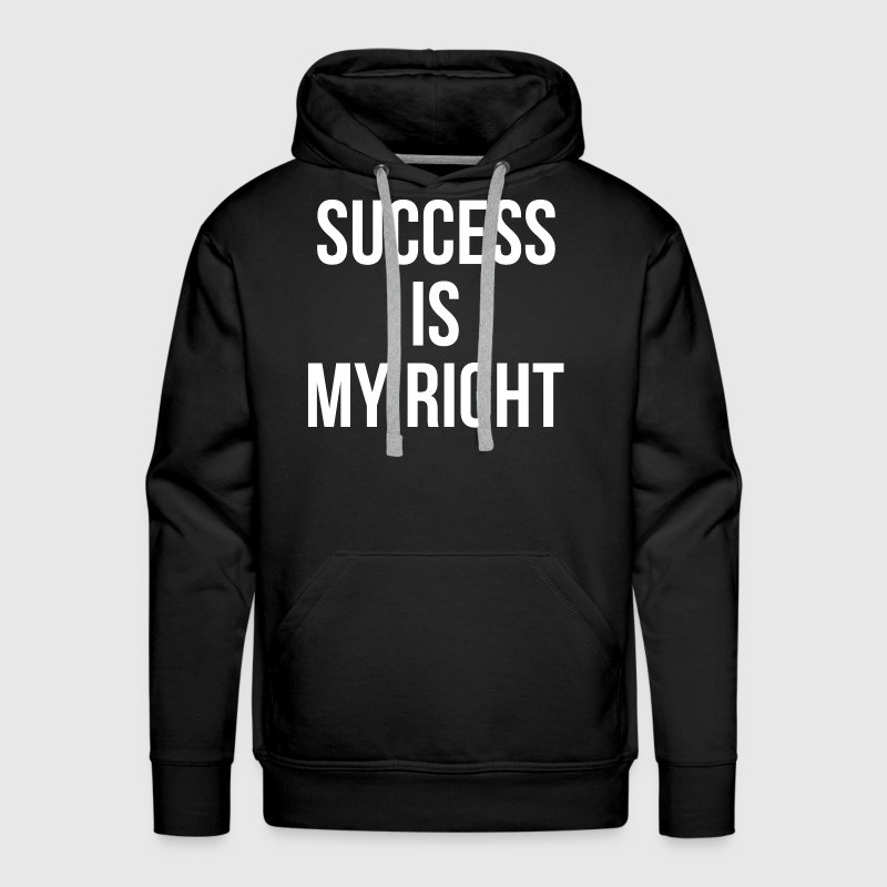 Success is My Right Inspiration Motivation Wealth - Men's Premium Hoodie