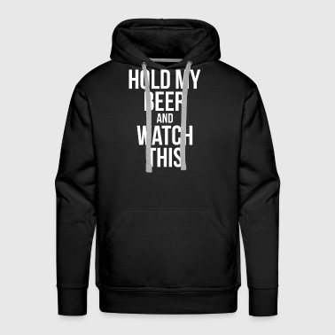 HOLD MY BEER AND WATCH THIS - Men's Premium Hoodie