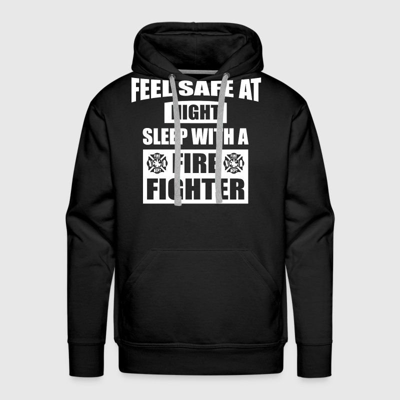 Feel Safe At Night - Sleep With A Firefighter - Men's Premium Hoodie
