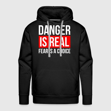 DANGER IS REAL FEAR IS A CHOICE - Men's Premium Hoodie