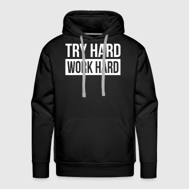 TRY HARD WORK HARD - Men's Premium Hoodie
