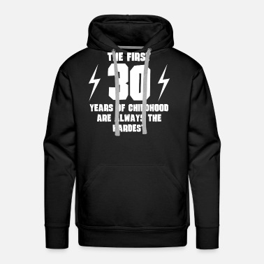 30 Years The First 30 Years Of Childhood - Men's Premium Hoodie