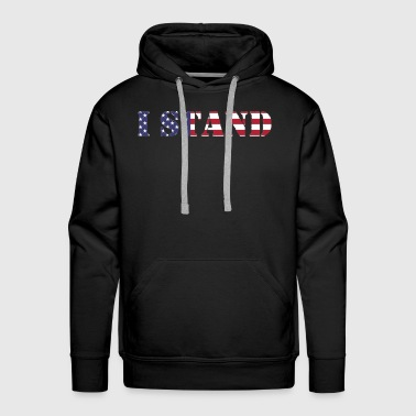 I Stand Shirt High Quality - Men's Premium Hoodie