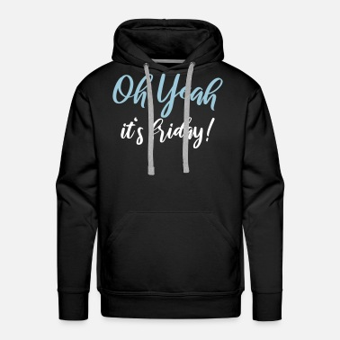 Provocation Oh yeah it's friday - Men's Premium Hoodie