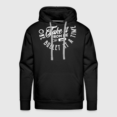 Guns: take it from me one bullet at a time - Men's Premium Hoodie