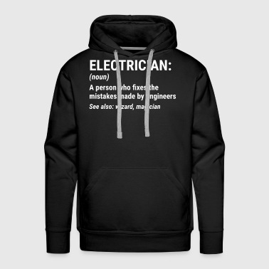 Funny Electrician Definition Engineer Gift T-Shirt - Men's Premium Hoodie