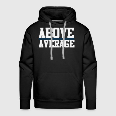 ABOVE AVERAGE - Men's Premium Hoodie
