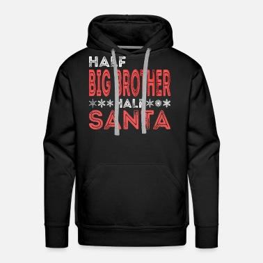 Big Daddy Half Big Brother Half Santa Naughty Elf Christmas - Men's Premium Hoodie
