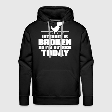 The Internet Is Broken, So I'm Outside Today - Men's Premium Hoodie