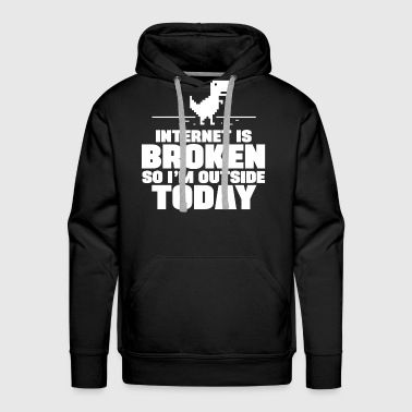 Outside The Internet Is Broken, So I'm Outside Today - Men's Premium Hoodie