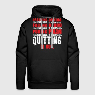 Weight-lifting Quitting Is Not Acceptable - Men's Premium Hoodie