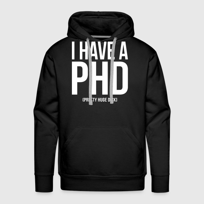 I HAVE A PHD (pretty huge dick) - Men's Premium Hoodie