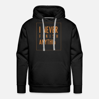 Boredom Never Finish Anything Funny Saying Statement - Men's Premium Hoodie