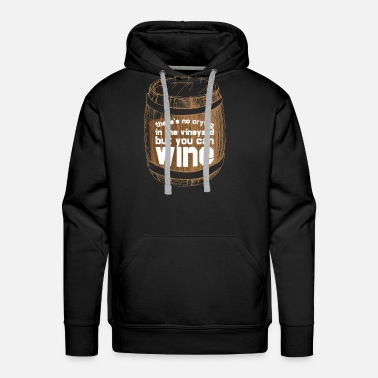 No Crying Vineyard Pour Wine Beer Party Bottle - Men's Premium Hoodie