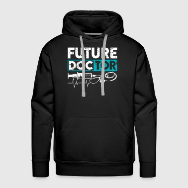 Future Doctor funny Quote Idea Gift Med Student - Men's Premium Hoodie