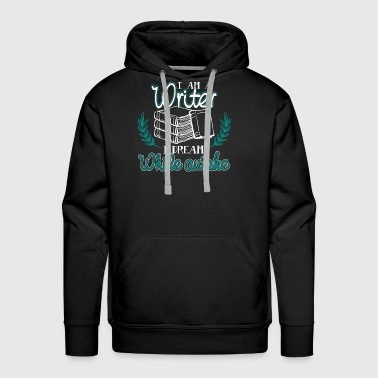 Writer I Am A Writer Shirt - Men's Premium Hoodie