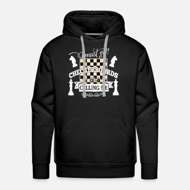 Checkerboard i must go checkerboards are calling chess tactic - Men's Premium Hoodie