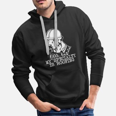 Specialty My specialty is roofing - Men's Premium Hoodie