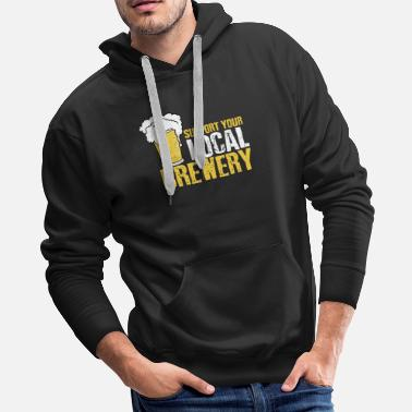 Local Support Your Local Brewery - Craft Beer Gift - Men's Premium Hoodie