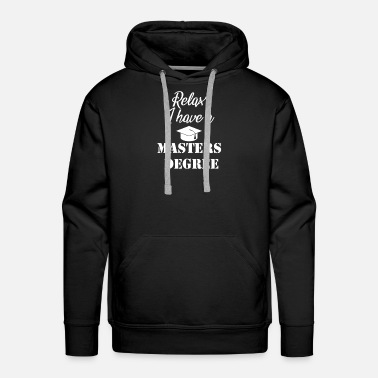 Masters Degree Relax I have a Masters Degree - Men's Premium Hoodie