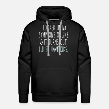 i looked up my symptoms online it turns out i just - Men's Premium Hoodie