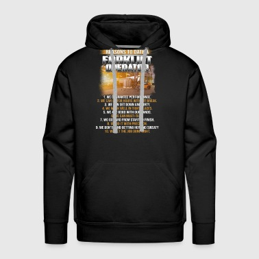 10 Reasons To Date A Forklife Operator Best TShirt - Men's Premium Hoodie