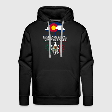 Colorado Grown with Mexican Roots Mexico Design - Men's Premium Hoodie