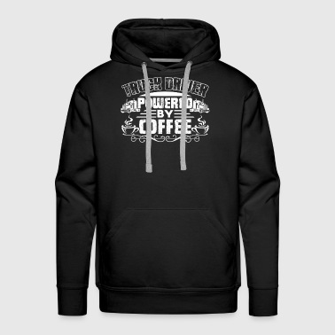 Truck Driver Powered By Coffee Shirt - Men's Premium Hoodie