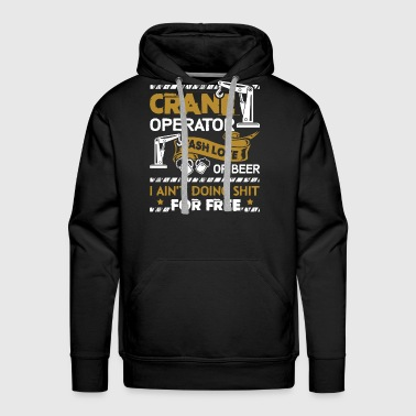 Crane Operator Cash Love Shirt - Men's Premium Hoodie