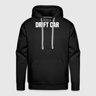 BECAUSE DRIFT CAR - Men's Premium Hoodie