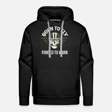 Pilot Born To Fly Forced To Work Funny Flying Pilot - Men's Premium Hoodie