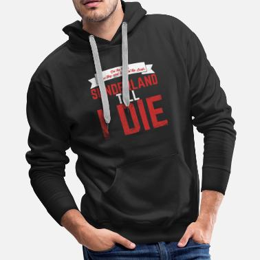 Ross SUNDERLAND TILL I DIE SUNDERLAND FAN FOOTBALL - Men's Premium Hoodie