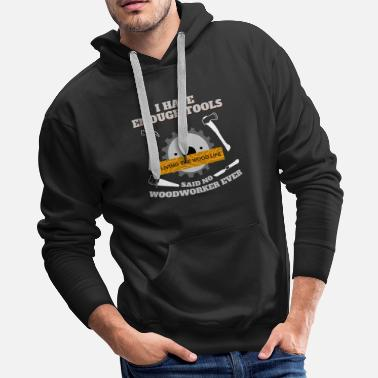 Woodcutter Enough Tools Woodworker Lumberjack Axe Chainsaw - Men's Premium Hoodie
