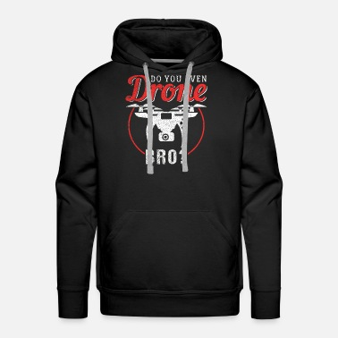 Quad Do You Even Drone Bro? - Men's Premium Hoodie