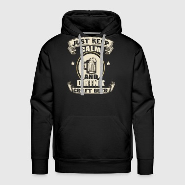 Just Keep Calm And Drink Craft Beer T Shirt - Men's Premium Hoodie