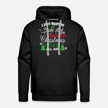 Just Want to Bake Stuff and Watch Christmas Movies - Men's Premium Hoodie