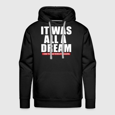 It was all a dream i used to read wordup magazine - Men's Premium Hoodie