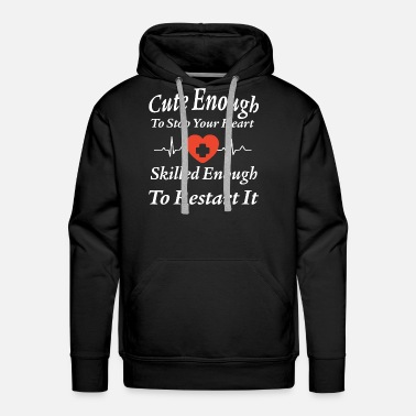 Heart Cute enough to stop your heart skilled enough to r - Men's Premium Hoodie