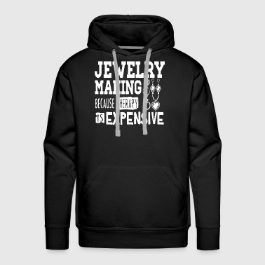 jewelry making because therapy is expensive girlfr - Men's Premium Hoodie