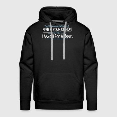 I Asked For A Beer Not Your Opinion Mens Funny Dri - Men's Premium Hoodie