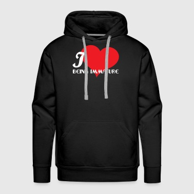 Meme Funny Description Immature Tshirt Design I love being Immature - Men's Premium Hoodie