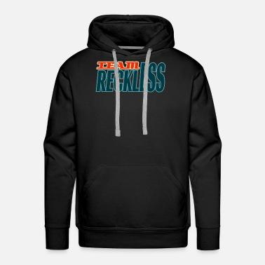 Gentle Are you a team reckless or not? If yes, what are - Men's Premium Hoodie