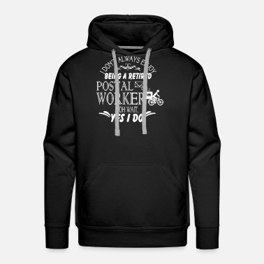 Worker Retired Postal Worker T Shirt - Men's Premium Hoodie