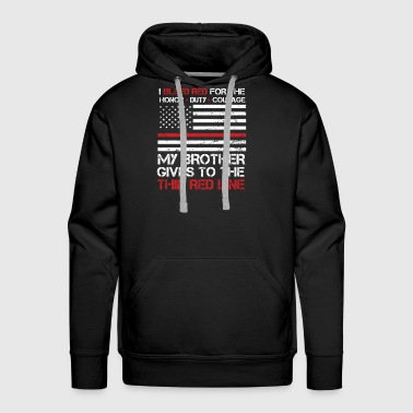 Thin Red Line Family Flag American Flag Proud Firefighter Brother - Men's Premium Hoodie